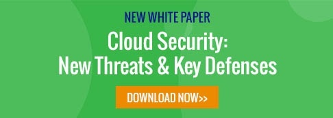 Download our white paper - Cloud Security: New Threats & Key Defenses