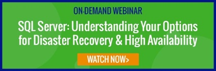 Watch now: On-demand webinar_SQL Server: Understanding Your Options for Disaster Recovery & High Availability